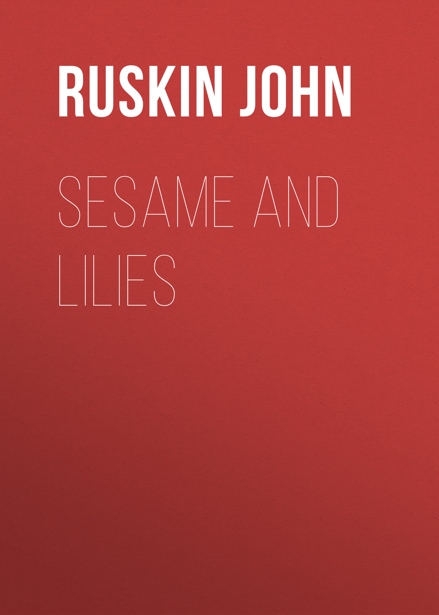 Ruskin John Sesame and Lilies john ruskin la bible d amiens