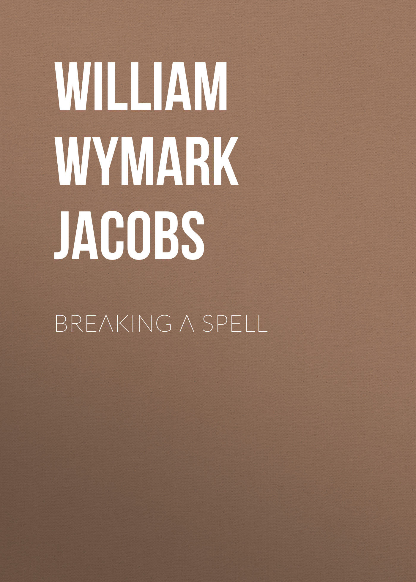 William Wymark Jacobs Breaking a Spell william wymark jacobs breaking a spell