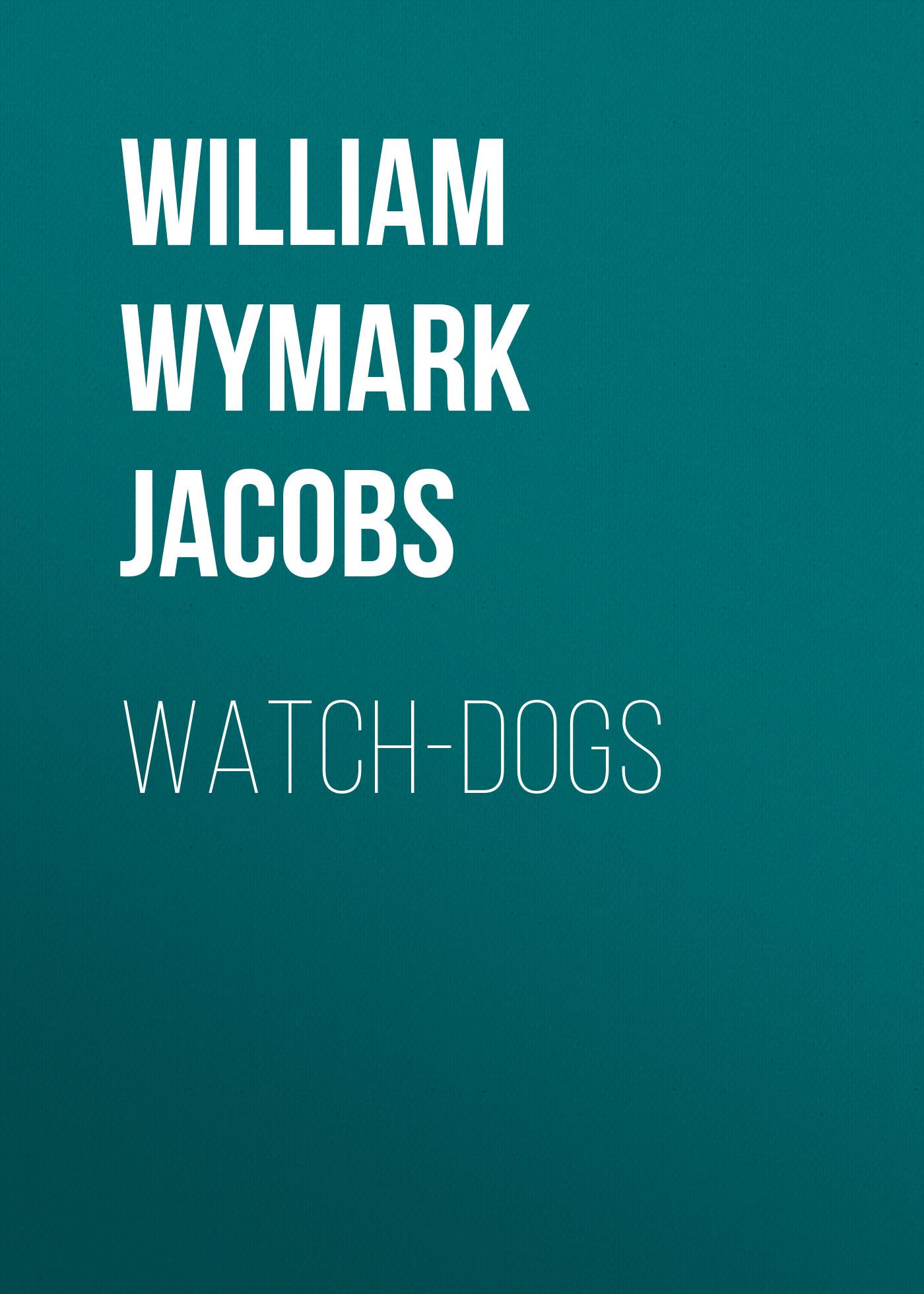 лучшая цена William Wymark Jacobs Watch-Dogs