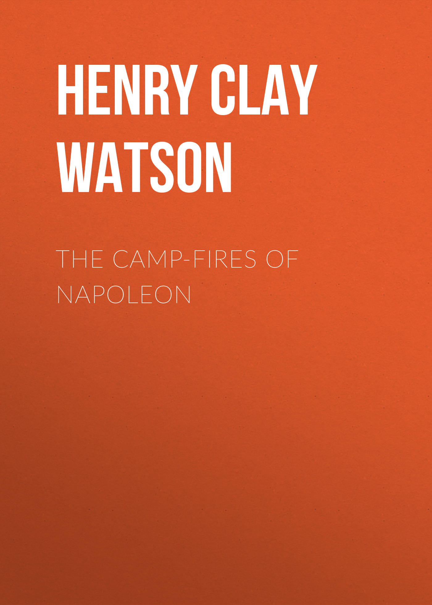 Henry Clay Watson The Camp-fires of Napoleon clay the centennial sketch of clay county nebraska