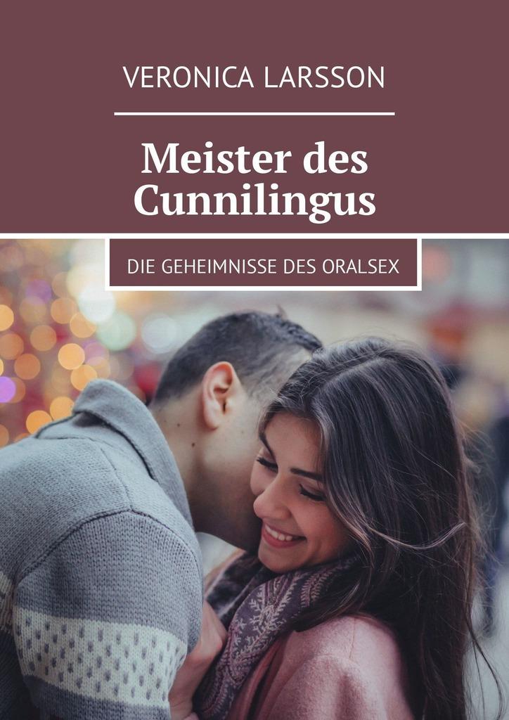 Veronica Larsson Meister des Cunnilingus. Die Geheimnisse des Oralsex veronica larsson männliche masturbation vorteile und nachteile