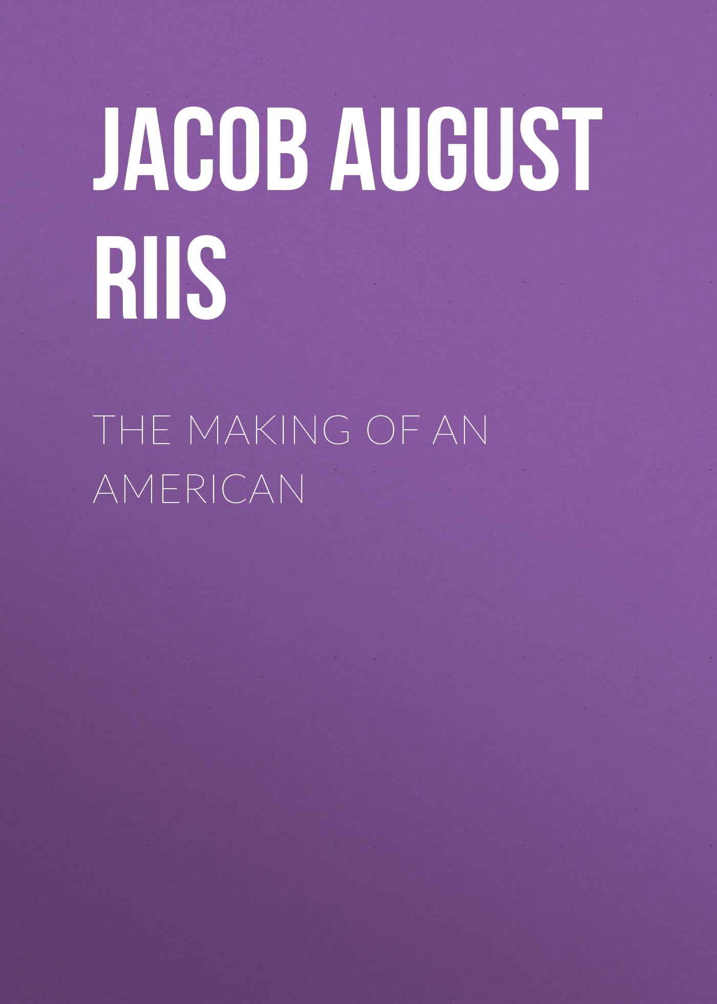 цена Jacob August Riis The Making of an American онлайн в 2017 году