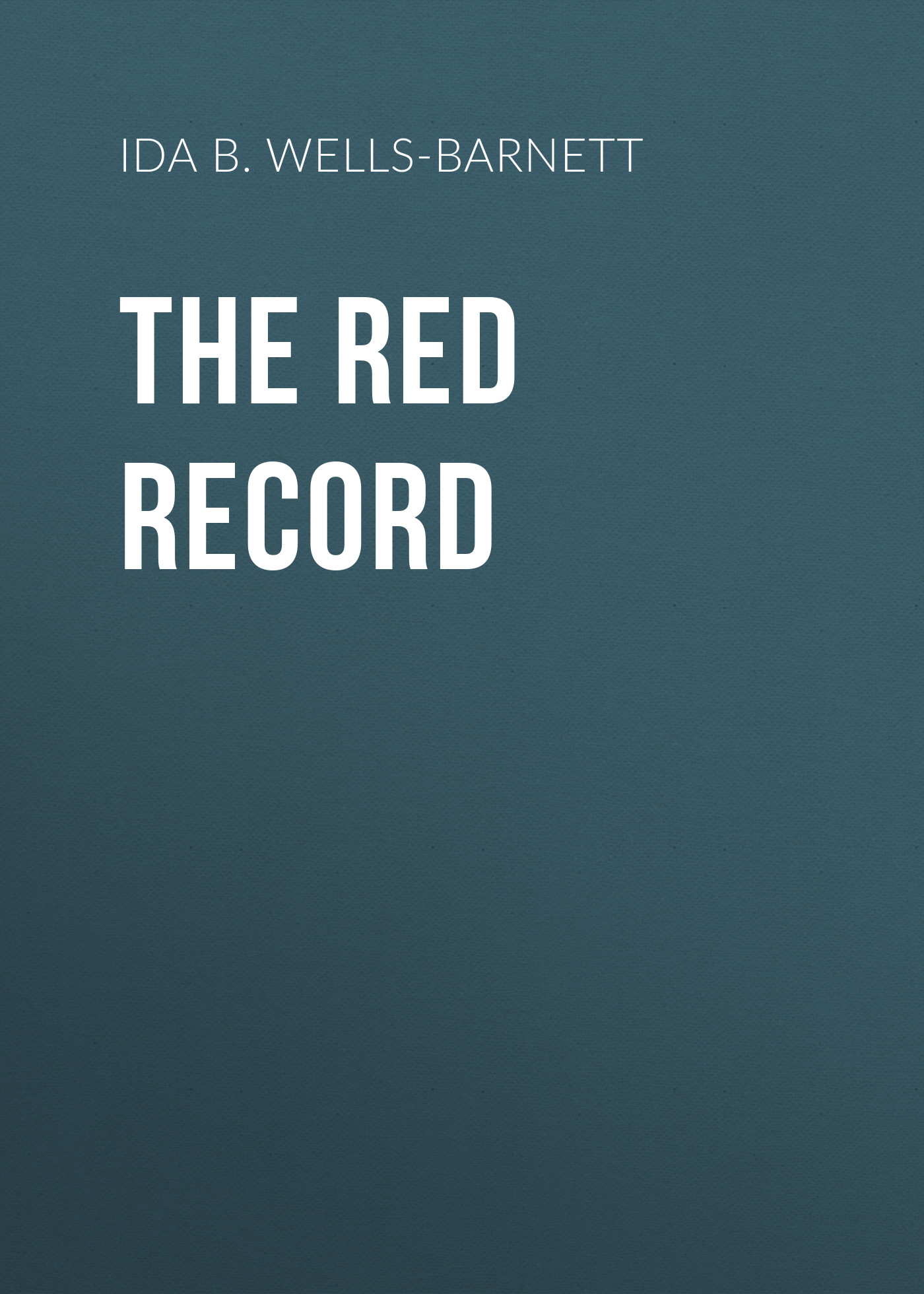 Ida B. Wells-Barnett The Red Record ida b wells barnett the red record