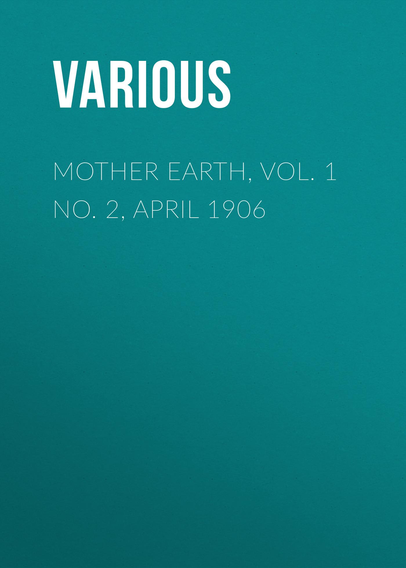 Mother Earth, Vol. 1 No. 2, April 1906 ( Various  )