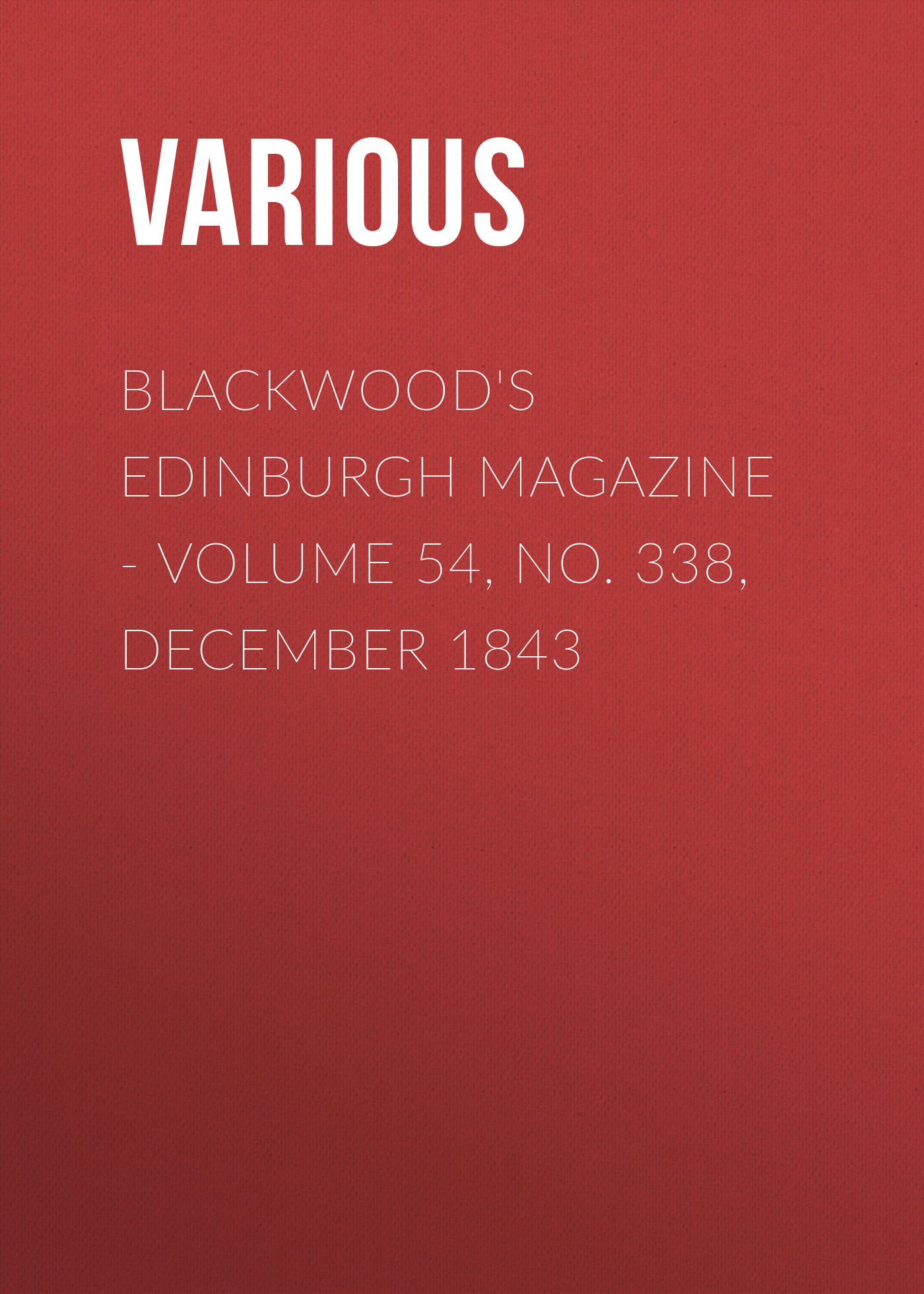 Various Blackwood's Edinburgh Magazine - Volume 54, No. 338, December 1843 the yale literary magazine volume 54 issue 7