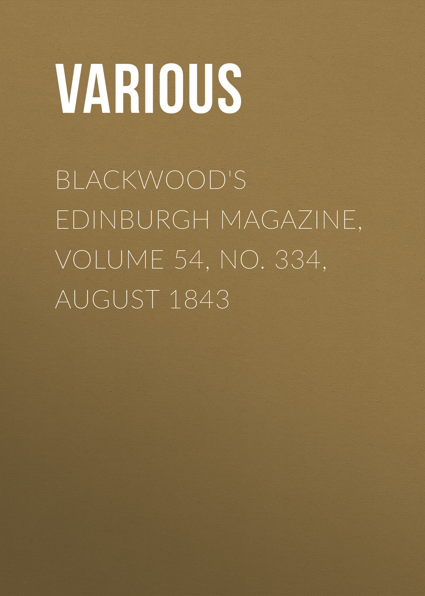Various Blackwood's Edinburgh Magazine, Volume 54, No. 334, August 1843 the yale literary magazine volume 54 issue 7