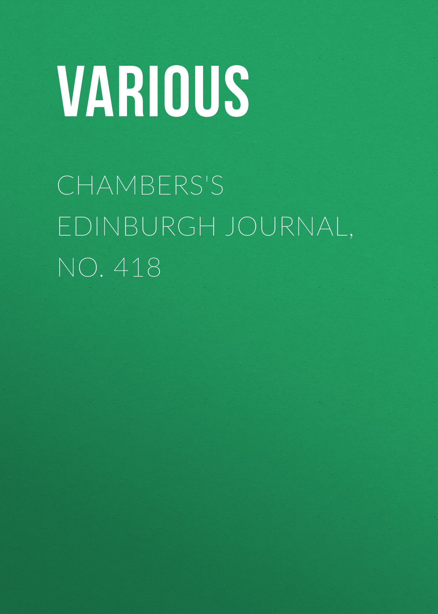 Chambers\'s Edinburgh Journal, No. 418 ( Various  )