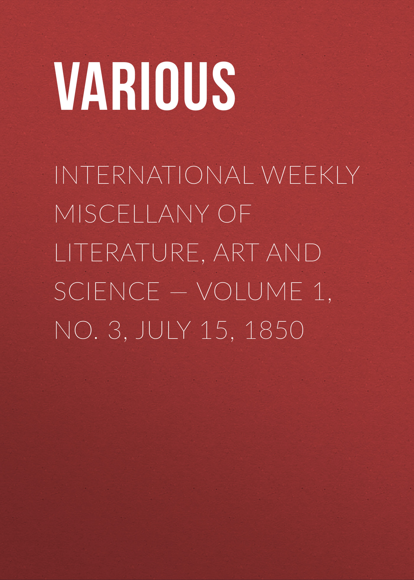 Various International Weekly Miscellany of Literature, Art and Science — Volume 1, No. 3, July 15, 1850 журнал international science project