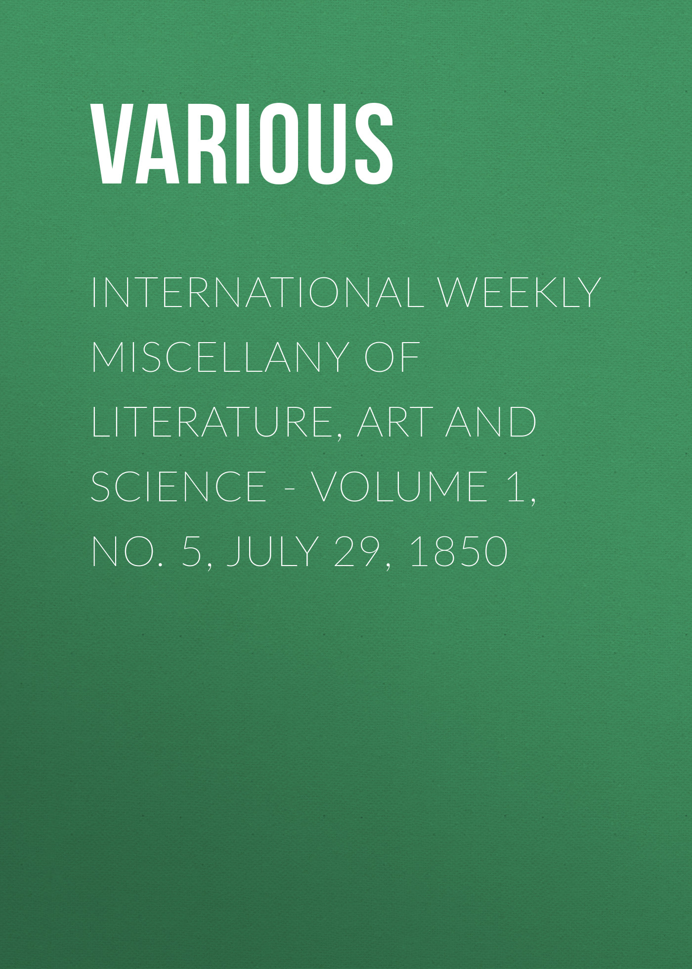 Various International Weekly Miscellany of Literature, Art and Science - Volume 1, No. 5, July 29, 1850 журнал international science project