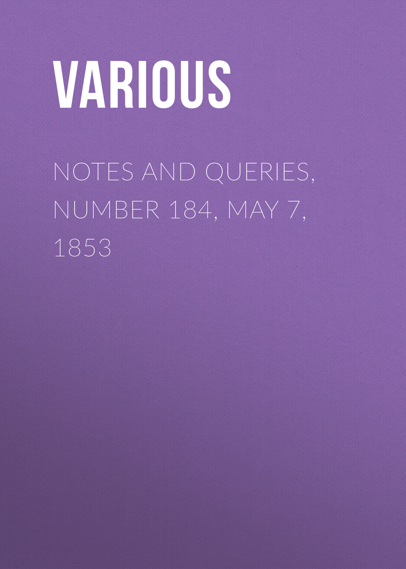 Various Notes and Queries, Number 184, May 7, 1853 jivago 7 notes