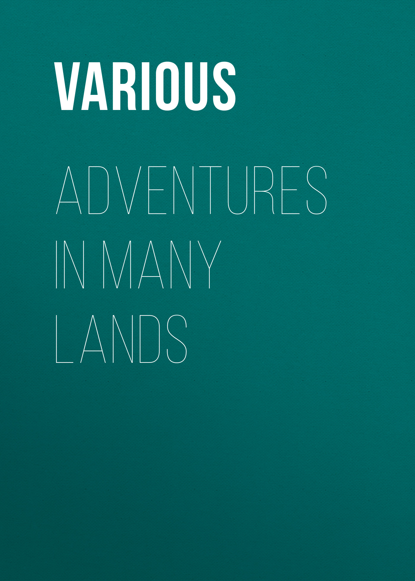 Various Adventures in Many Lands stables gordon o er many lands on many seas