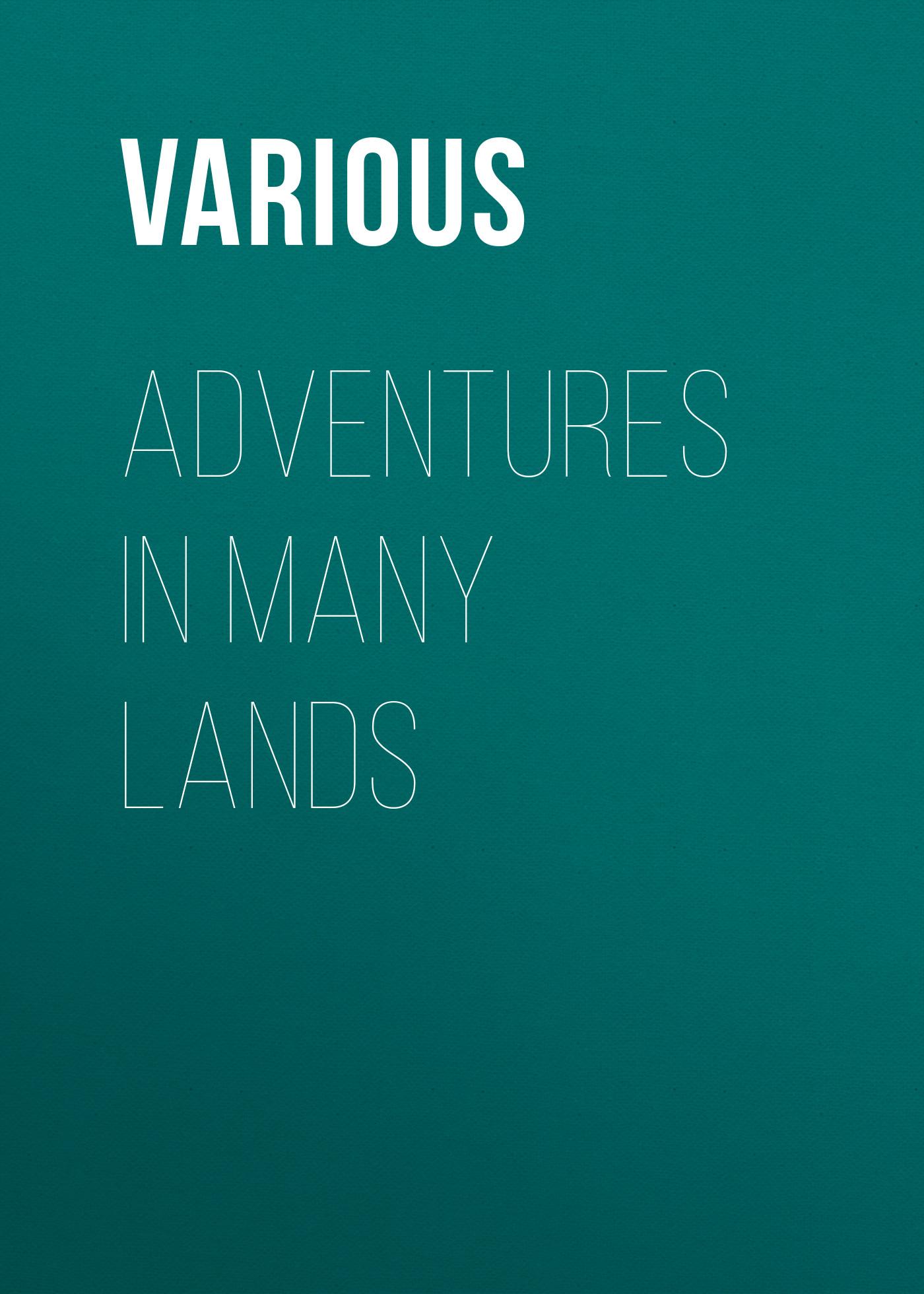 лучшая цена Various Adventures in Many Lands