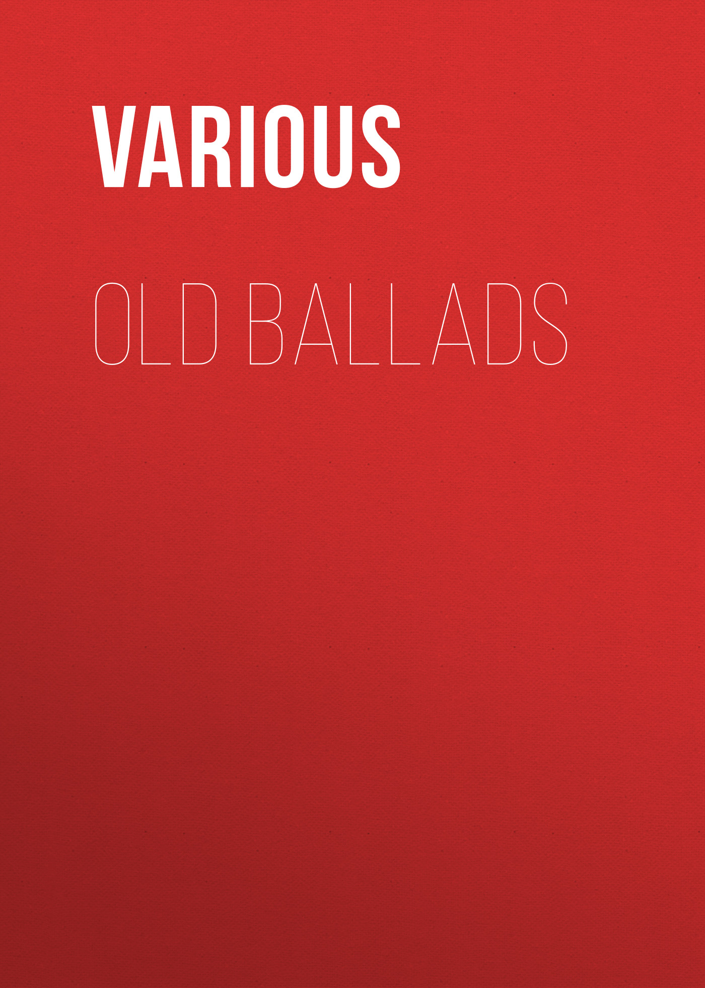 Various Old Ballads various ballads of beauty