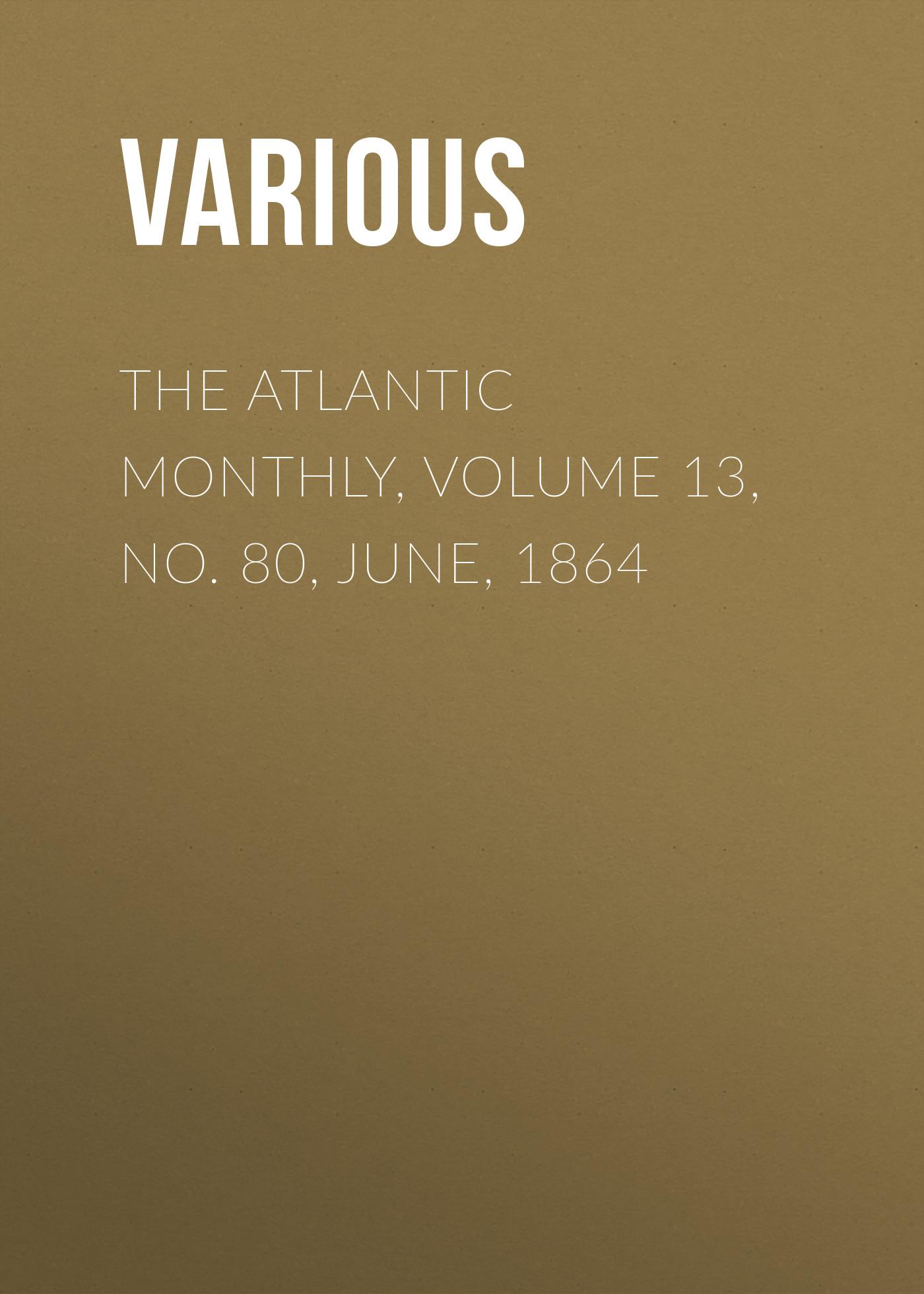 The Atlantic Monthly, Volume 13, No. 80, June, 1864