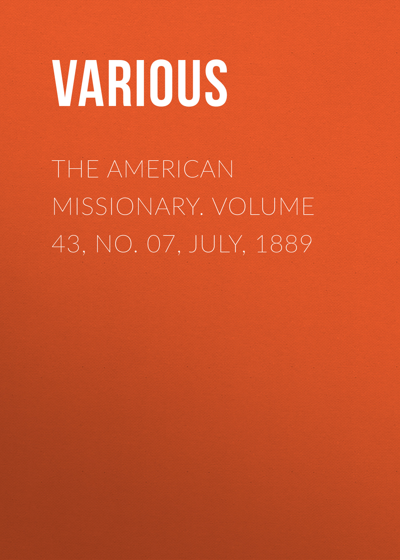 Various The American Missionary. Volume 43, No. 07, July, 1889