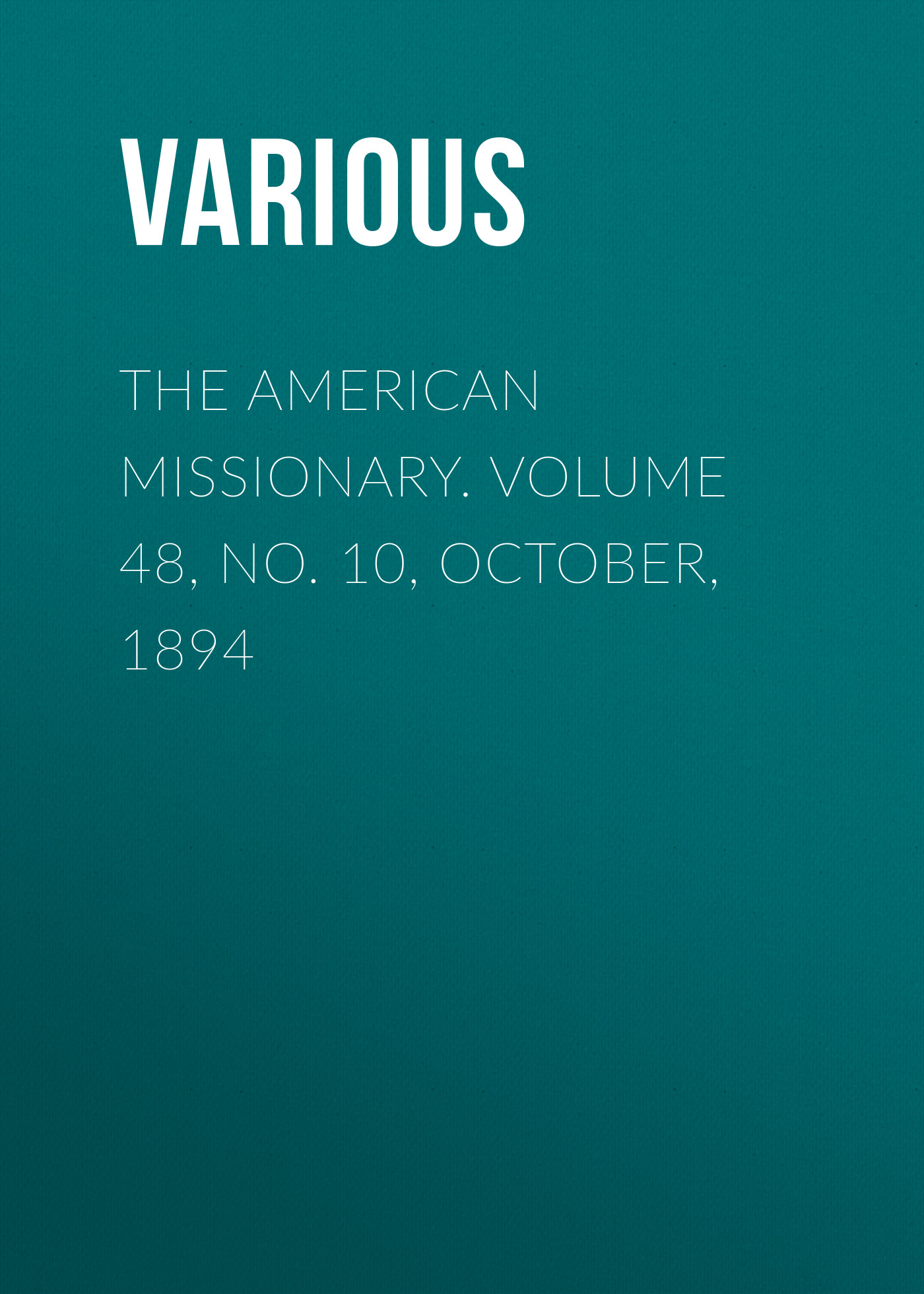 Various The American Missionary. Volume 48, No. 10, October, 1894