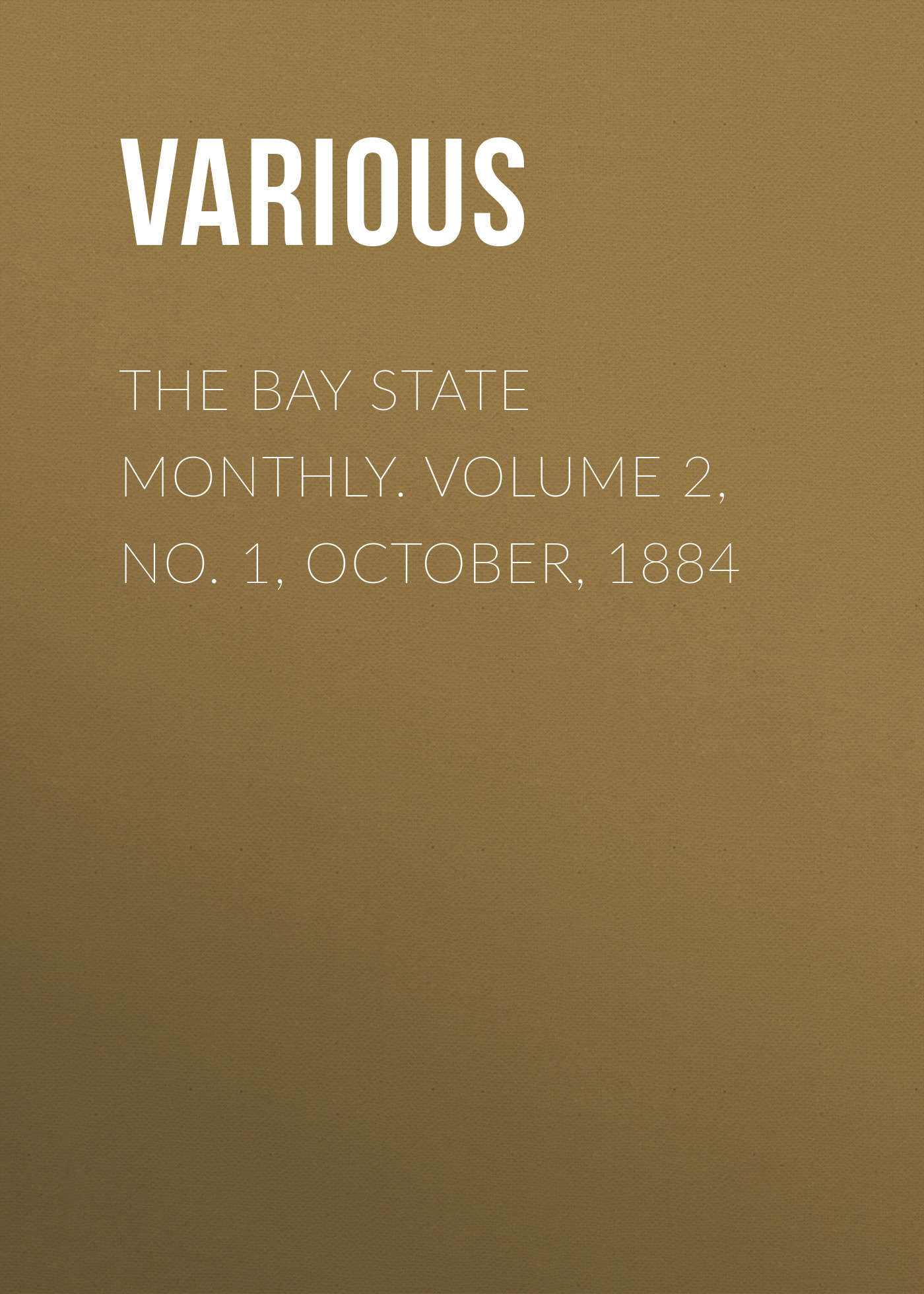 Various The Bay State Monthly. Volume 2, No. 1, October, 1884