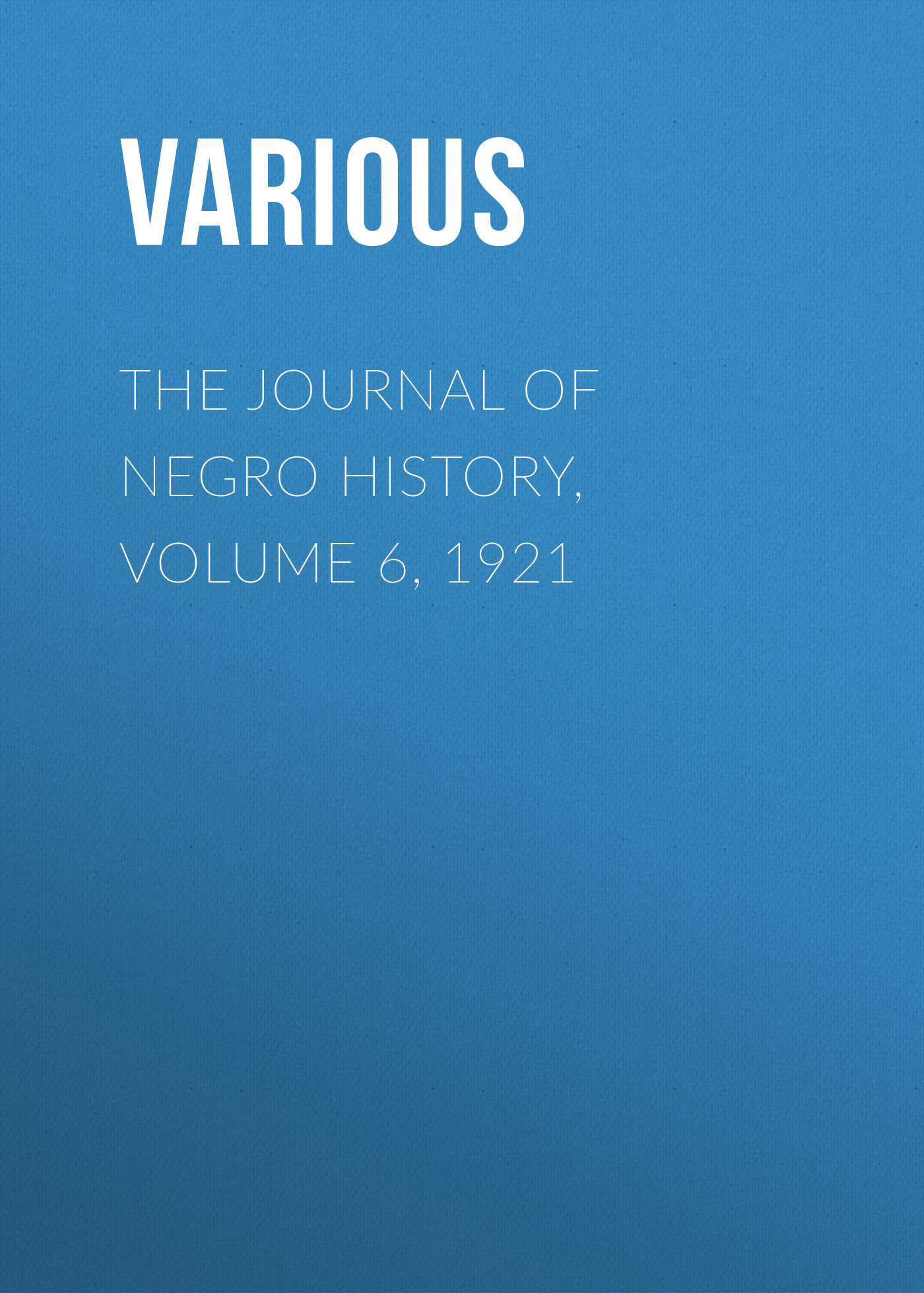 Various The Journal of Negro History, Volume 6, 1921