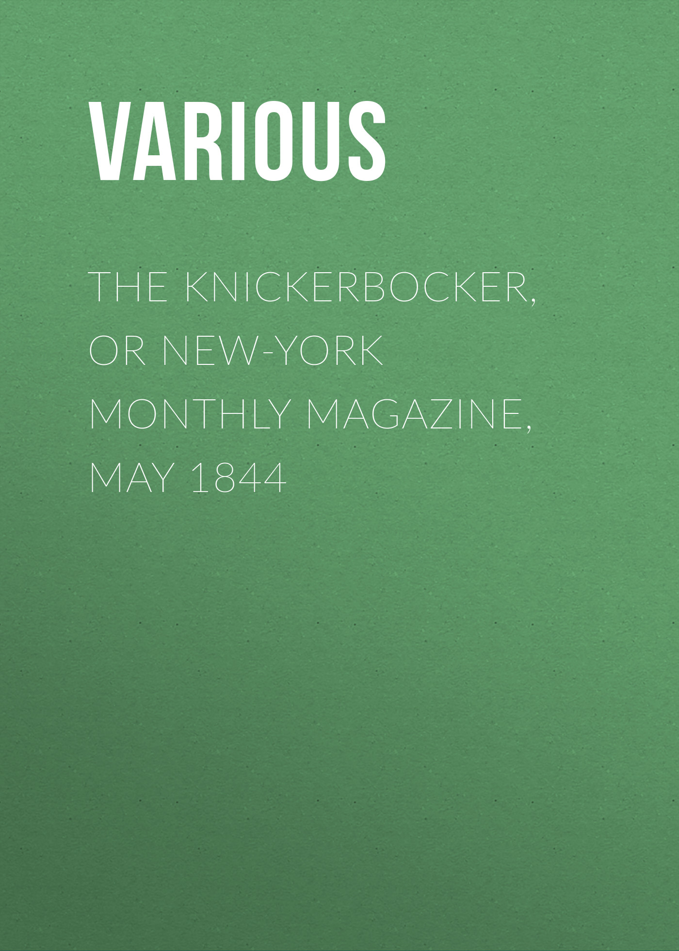 Various The Knickerbocker, or New-York Monthly Magazine, May 1844 maura jacobson new york magazine crosswords volume 7