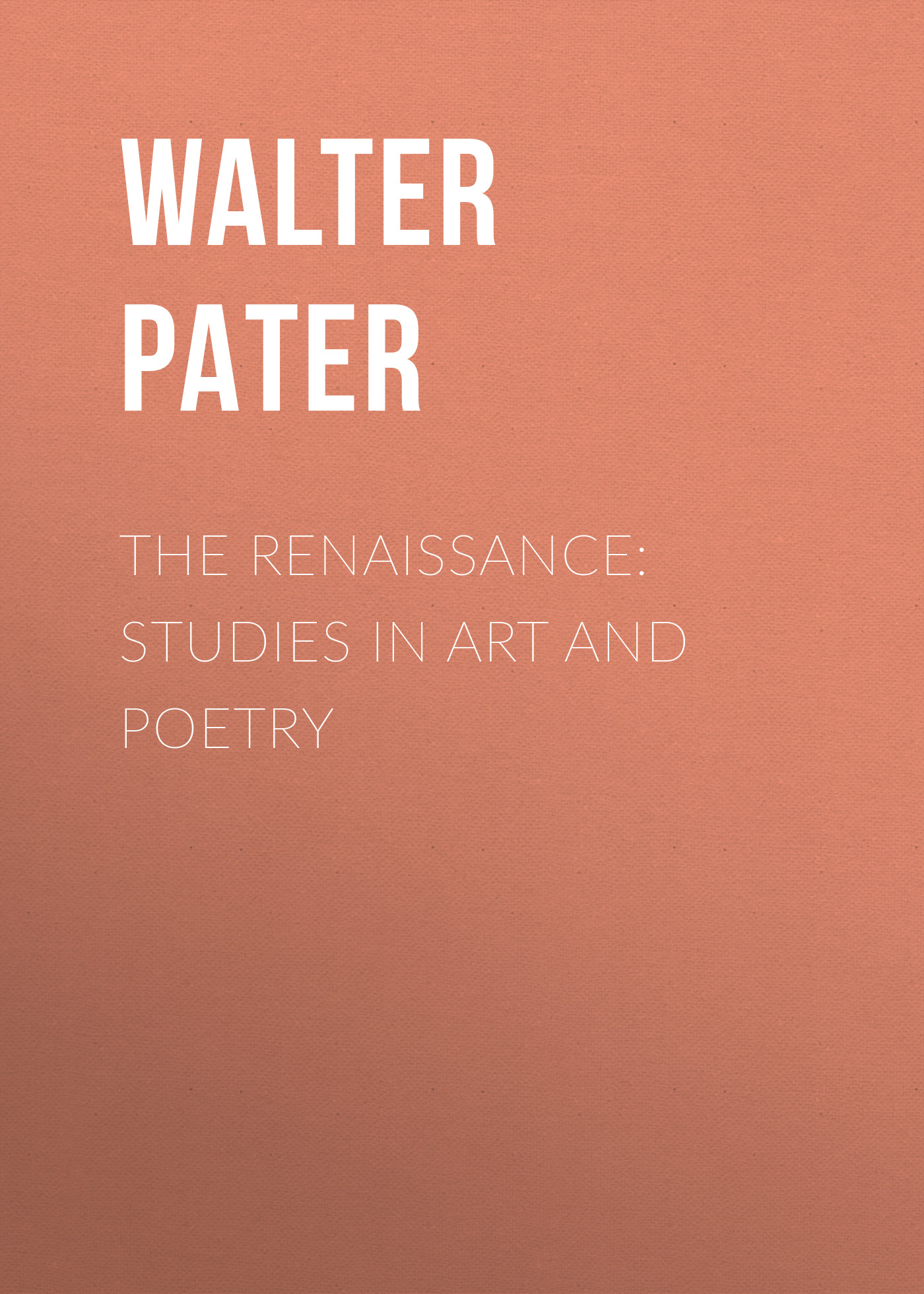 Walter Pater The Renaissance: Studies in Art and Poetry eye and ear in wordsworth s poetry