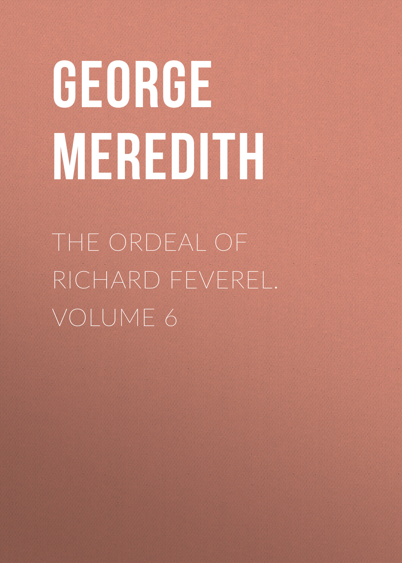 цена George Meredith The Ordeal of Richard Feverel. Volume 6 в интернет-магазинах