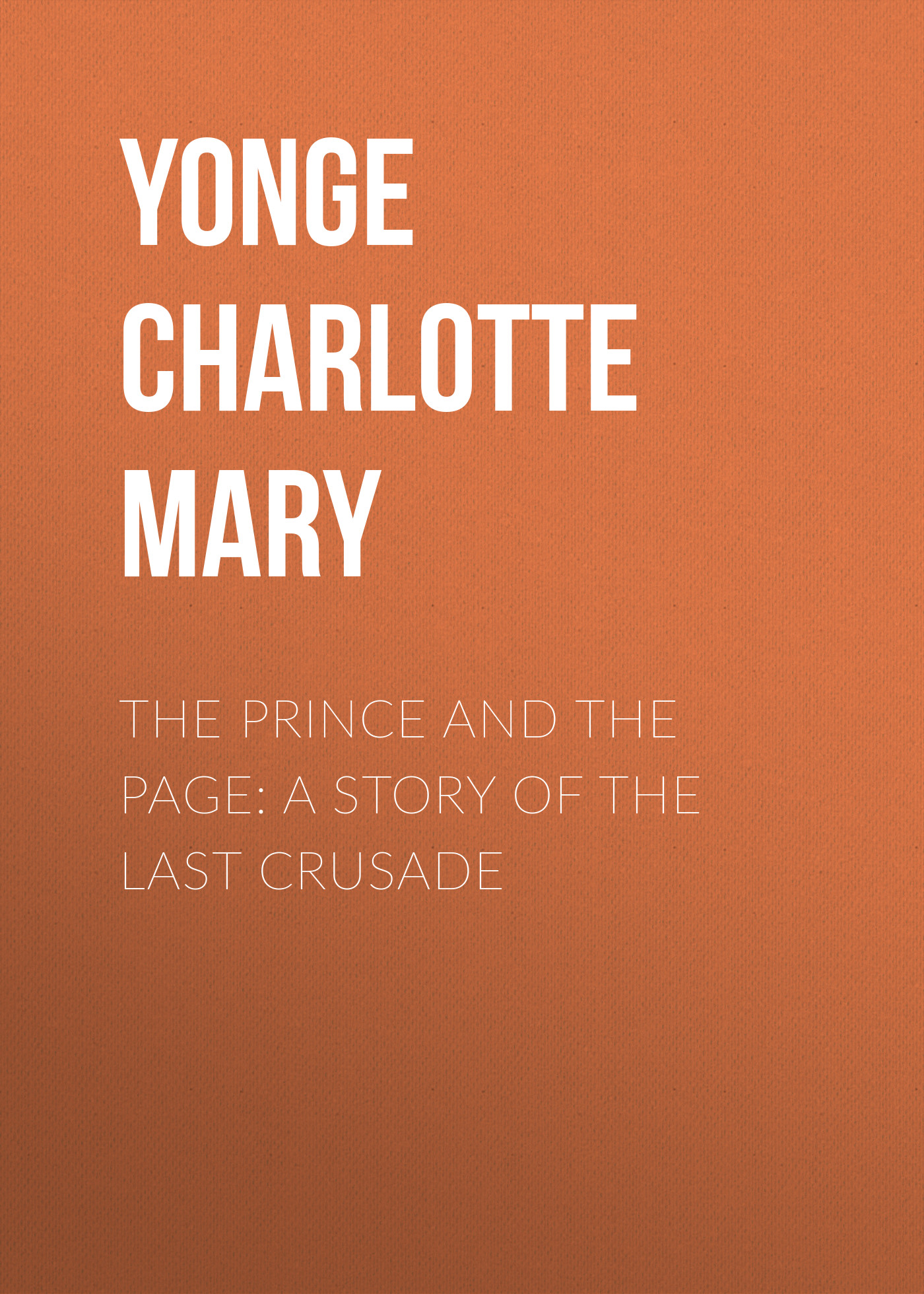 Yonge Charlotte Mary The Prince and the Page: A Story of the Last Crusade mary burbidge forever baby jenny's story a mother's diary
