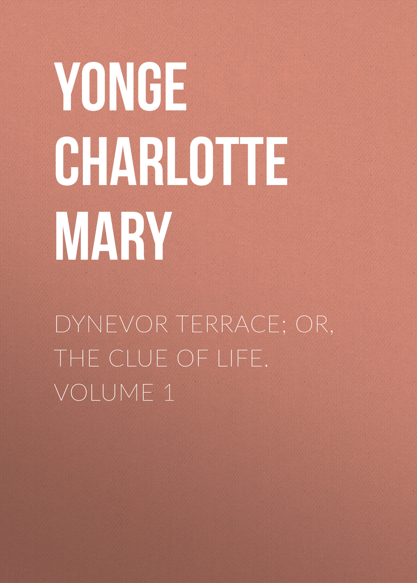 Yonge Charlotte Mary Dynevor Terrace; Or, The Clue of Life. Volume 1 charlotte m yonge life of john coleridge patteson missionary bishop of the melanesian islands