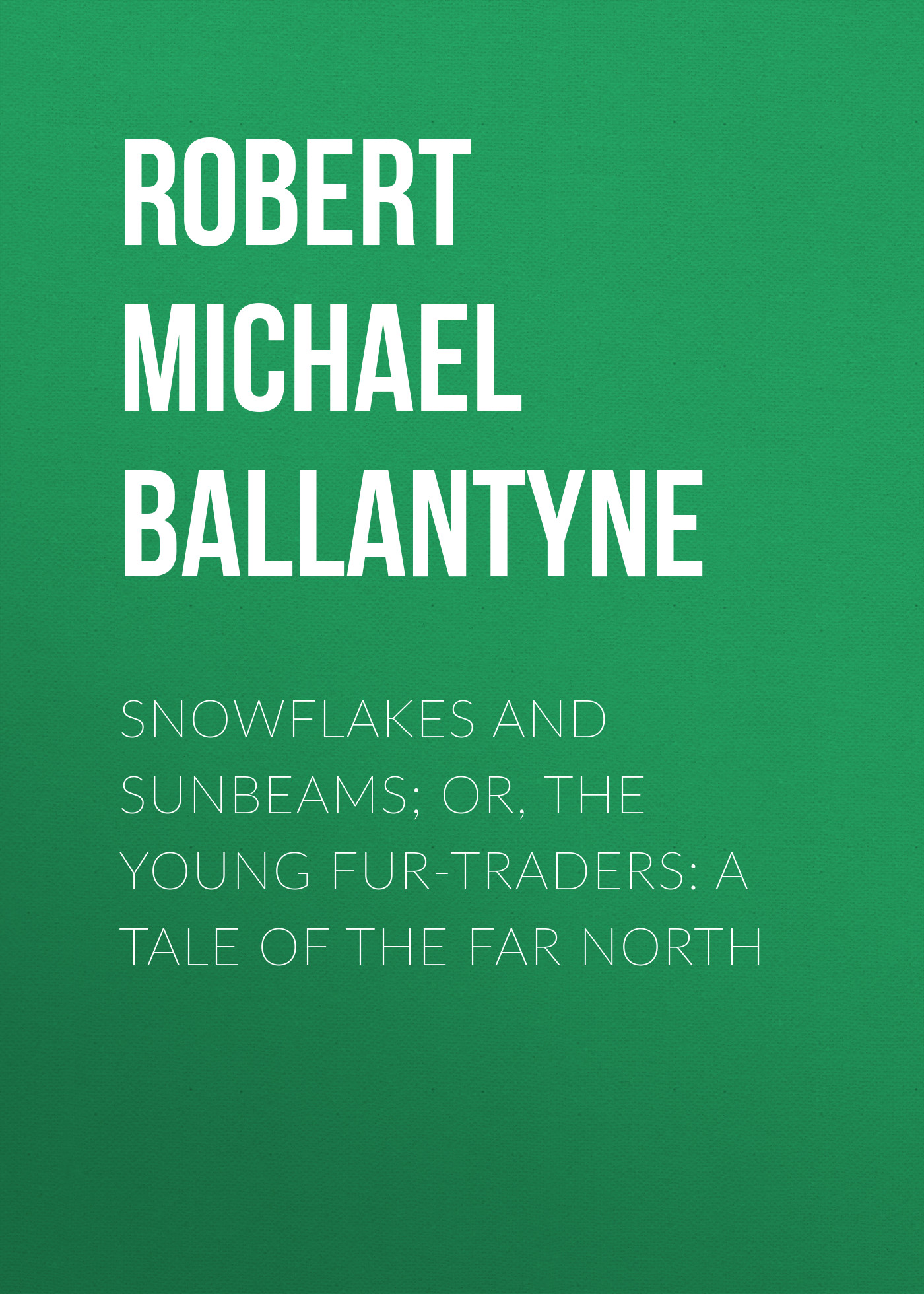 цены на Robert Michael Ballantyne Snowflakes and Sunbeams; Or, The Young Fur-traders: A Tale of the Far North в интернет-магазинах