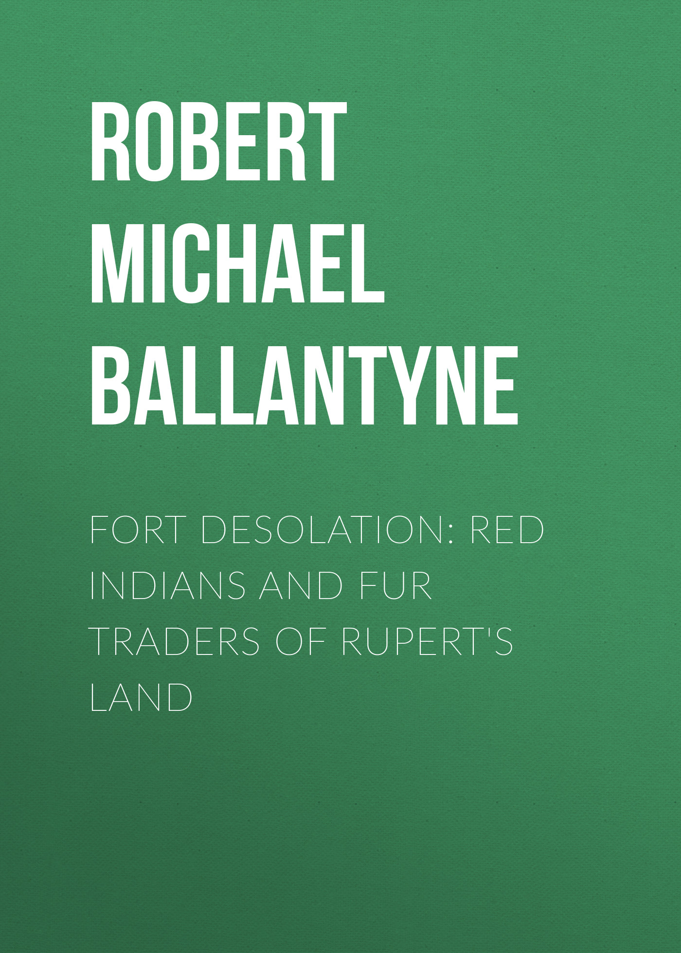 Robert Michael Ballantyne Fort Desolation: Red Indians and Fur Traders of Rupert's Land сумка printio indians