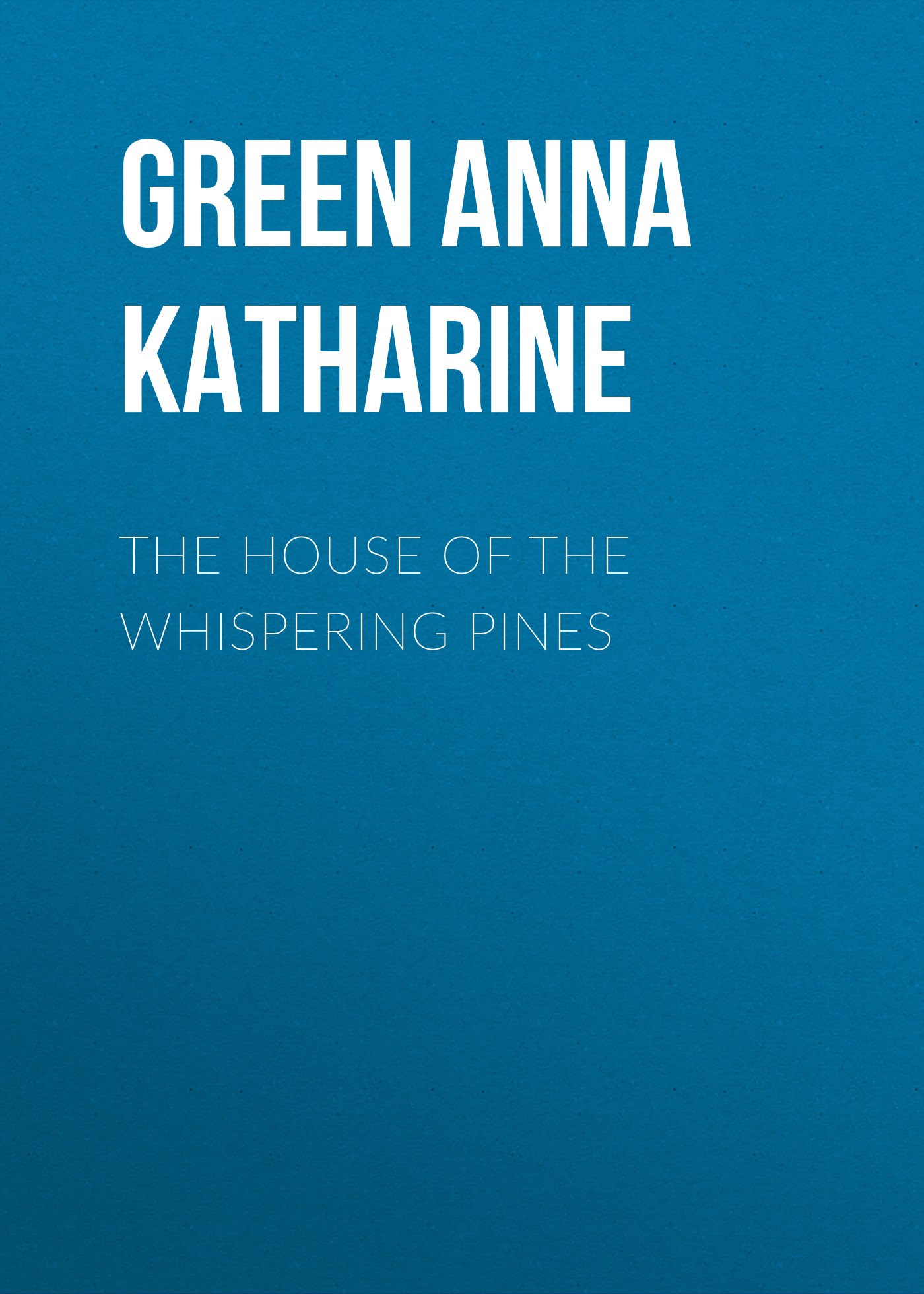 Green Anna Katharine The House of the Whispering Pines the house of the dead