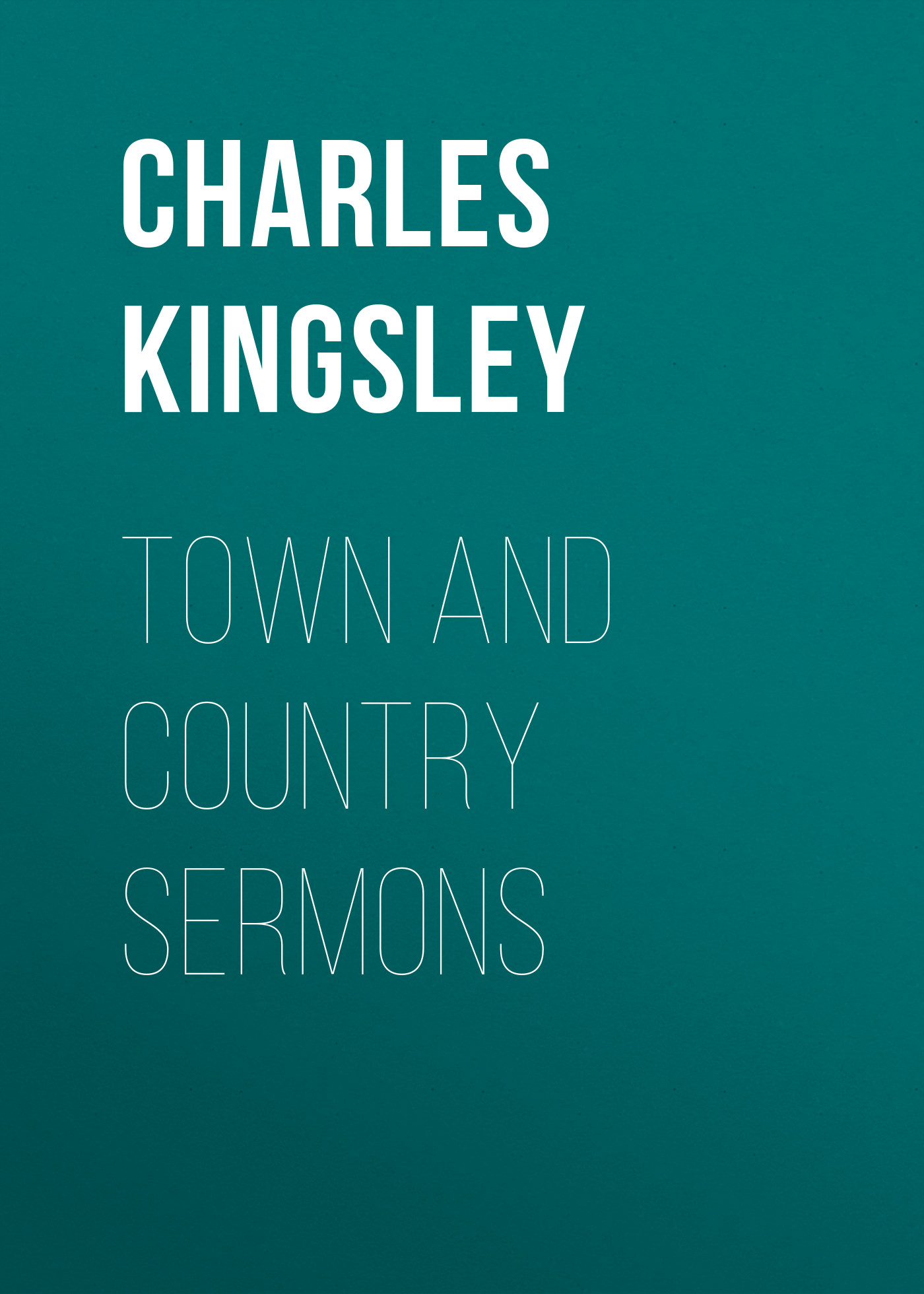 Charles Kingsley Town and Country Sermons