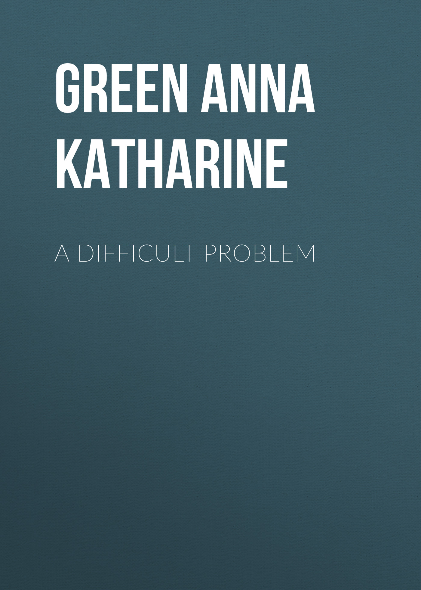 Green Anna Katharine A Difficult Problem green anna katharine cynthia wakeham s money