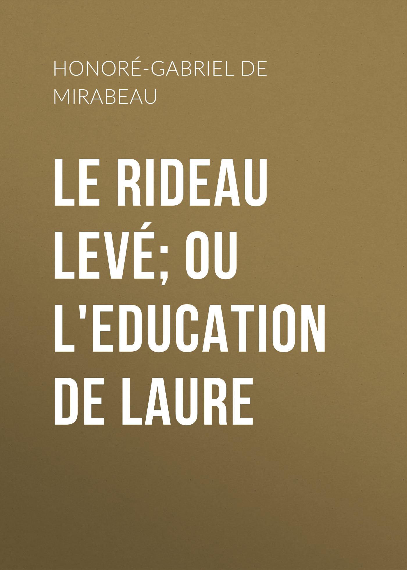 Honoré-Gabriel de Riqueti Mirabeau Le Rideau levé; ou l'Education de Laure laure conan angeline de montbrun par laure conan