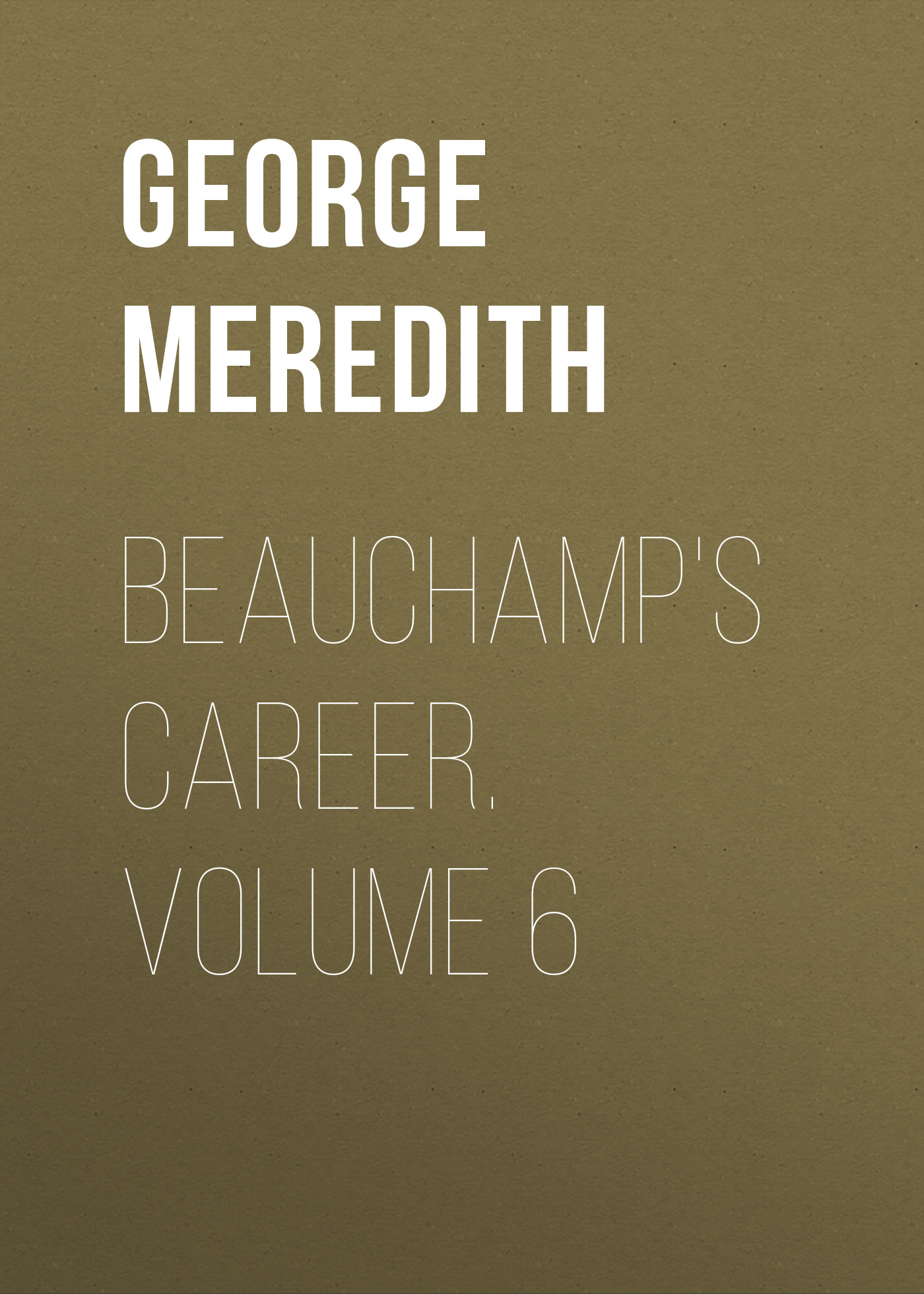 George Meredith Beauchamp's Career. Volume 6 цены