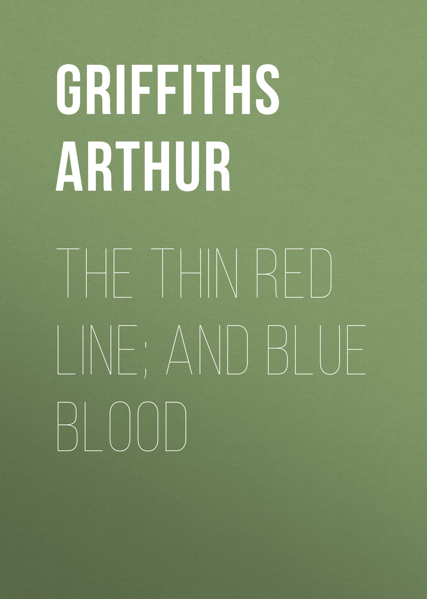 Griffiths Arthur The Thin Red Line; and Blue Blood griffiths arthur the queen s shilling