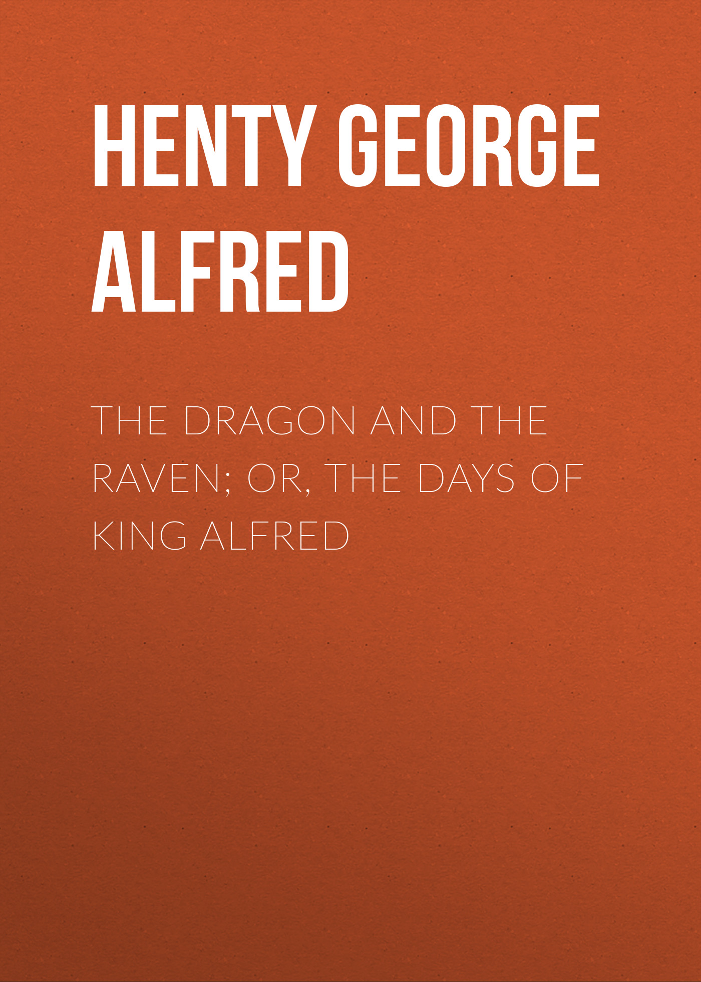 лучшая цена Henty George Alfred The Dragon and the Raven; Or, The Days of King Alfred