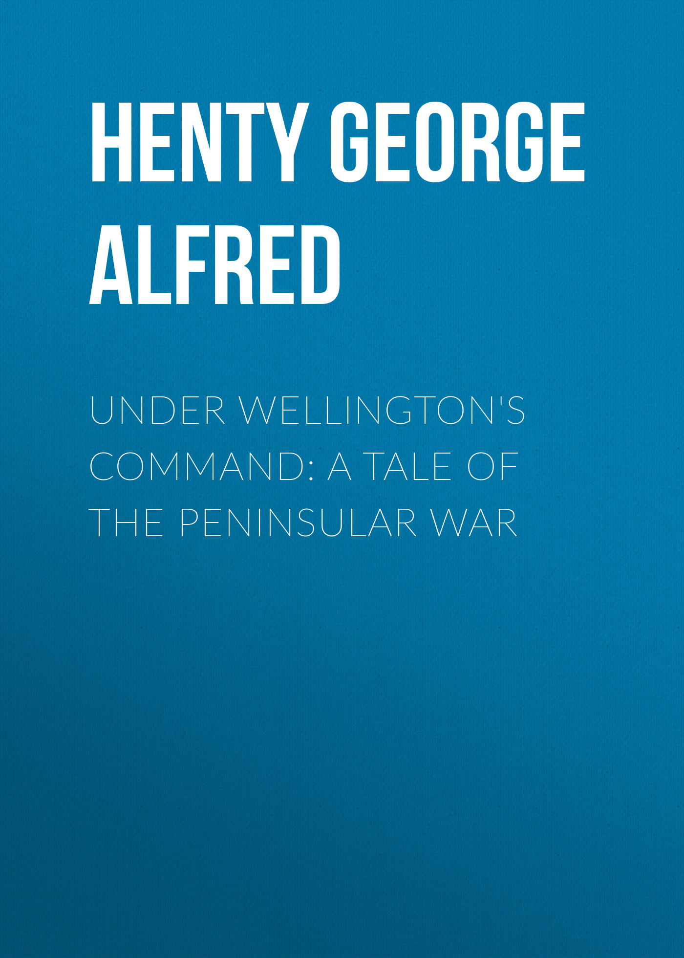 Henty George Alfred Under Wellington's Command: A Tale of the Peninsular War kirk mcelhearn the mac os x command line unix under the hood