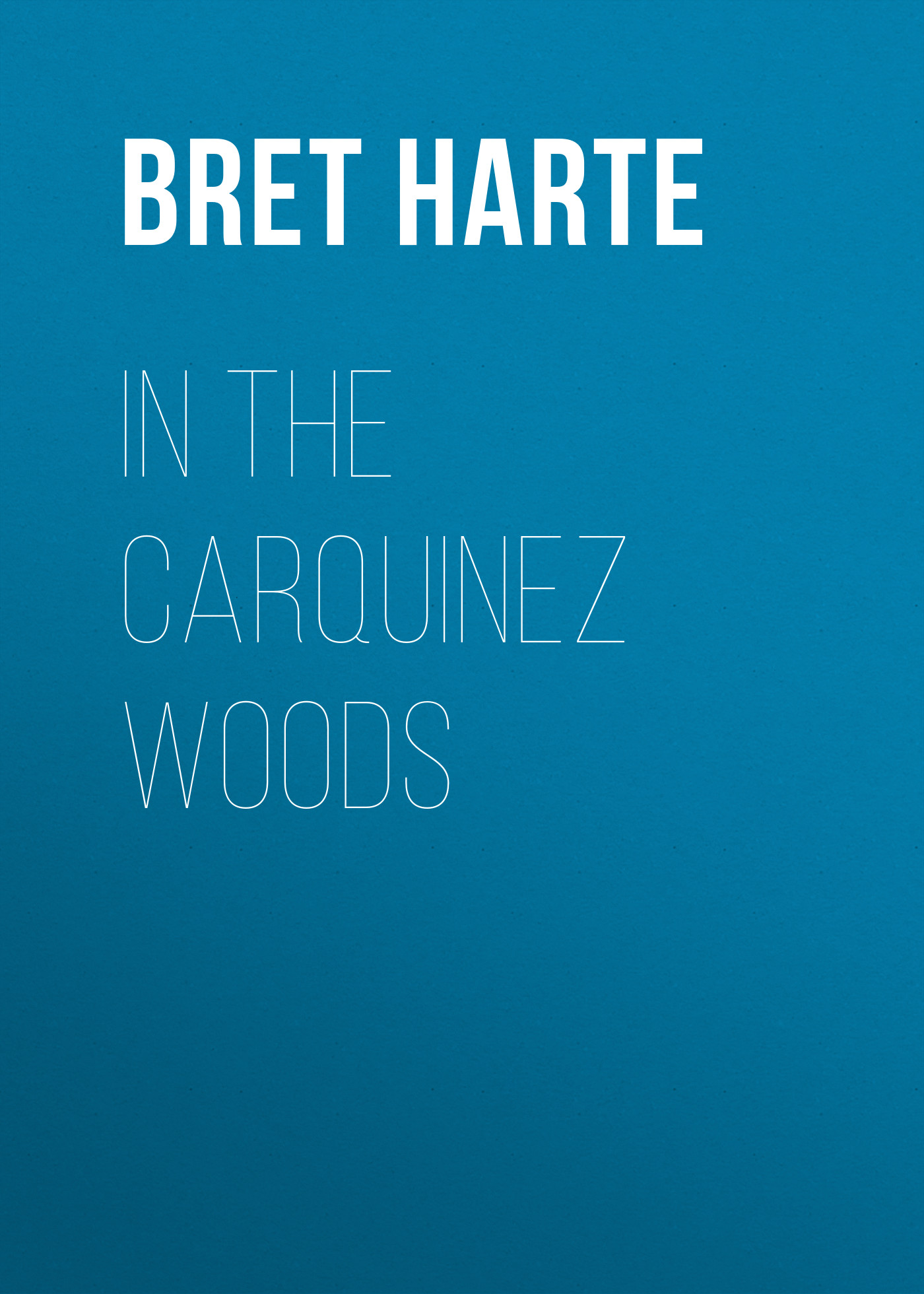 Bret Harte In the Carquinez Woods цена и фото