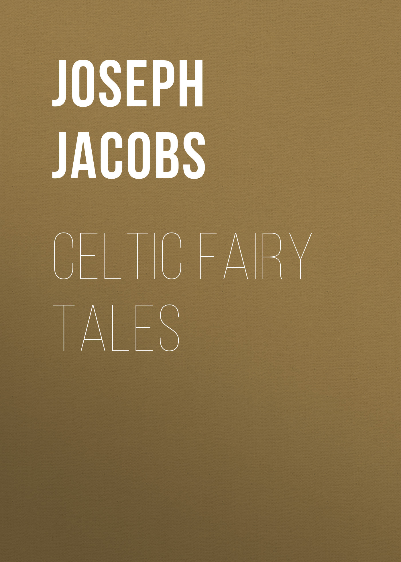 Joseph Jacobs Celtic Fairy Tales jacobs j english fairy tales