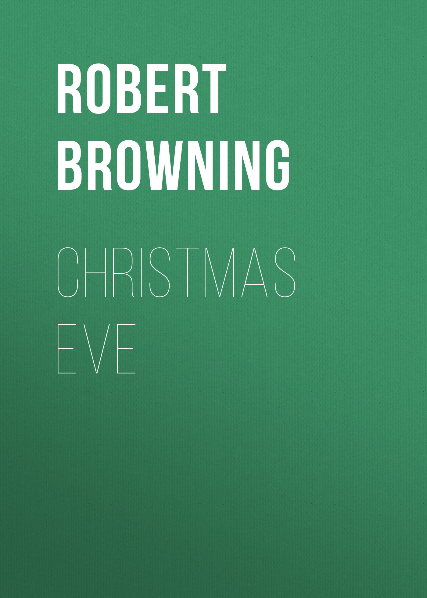 Robert Browning Christmas Eve цена и фото
