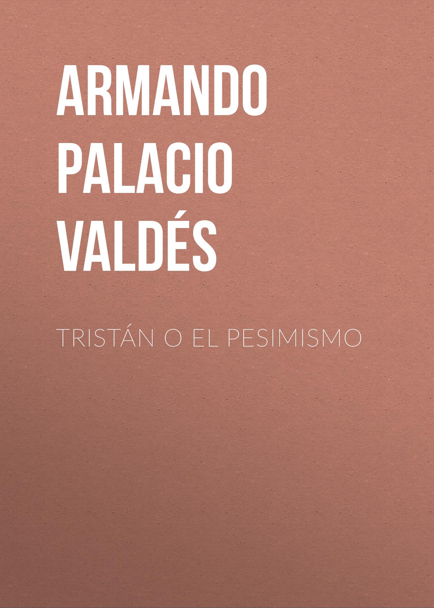 Armando Palacio Valdés Tristán o el pesimismo цена и фото
