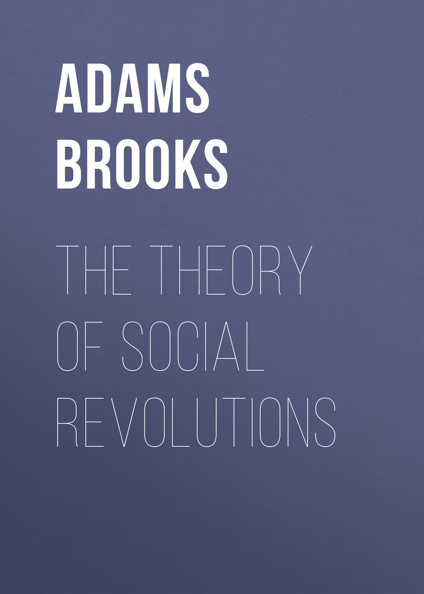 Adams Brooks The Theory of Social Revolutions adams brooks the law of civilization and decay