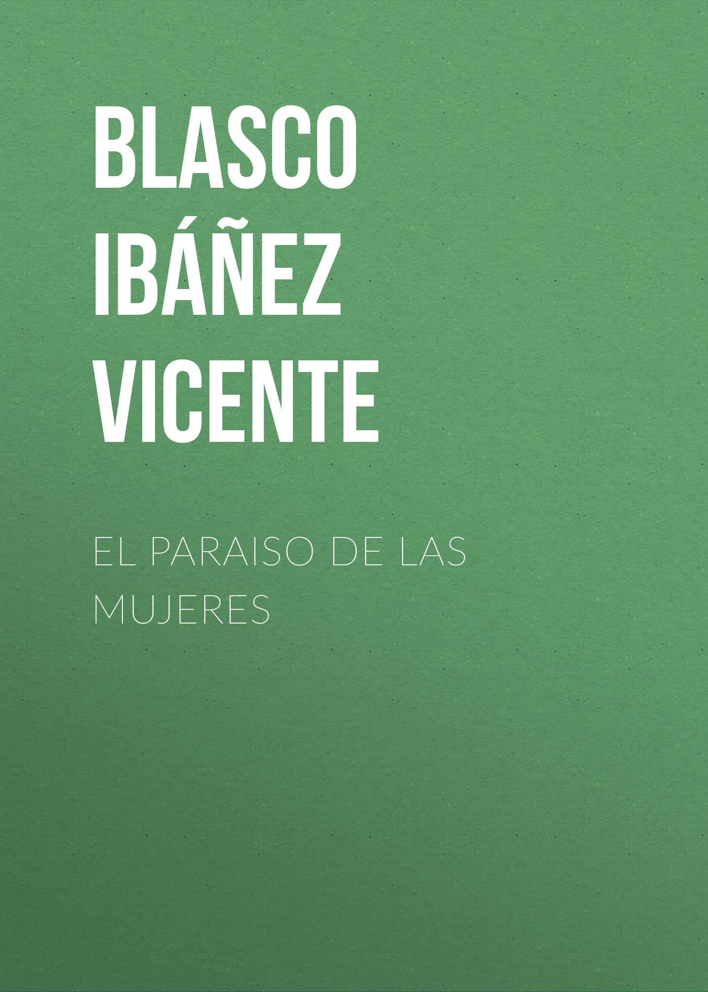 Blasco Ibáñez Vicente El paraiso de las mujeres
