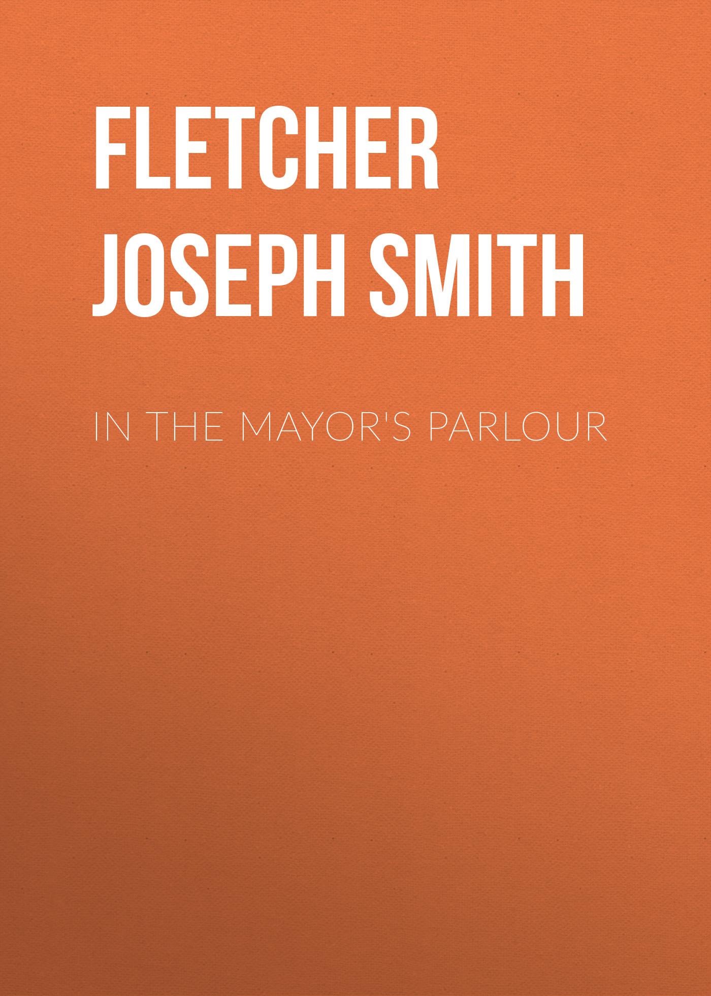 Fletcher Joseph Smith In the Mayor's Parlour fletcher joseph smith in the days of drake