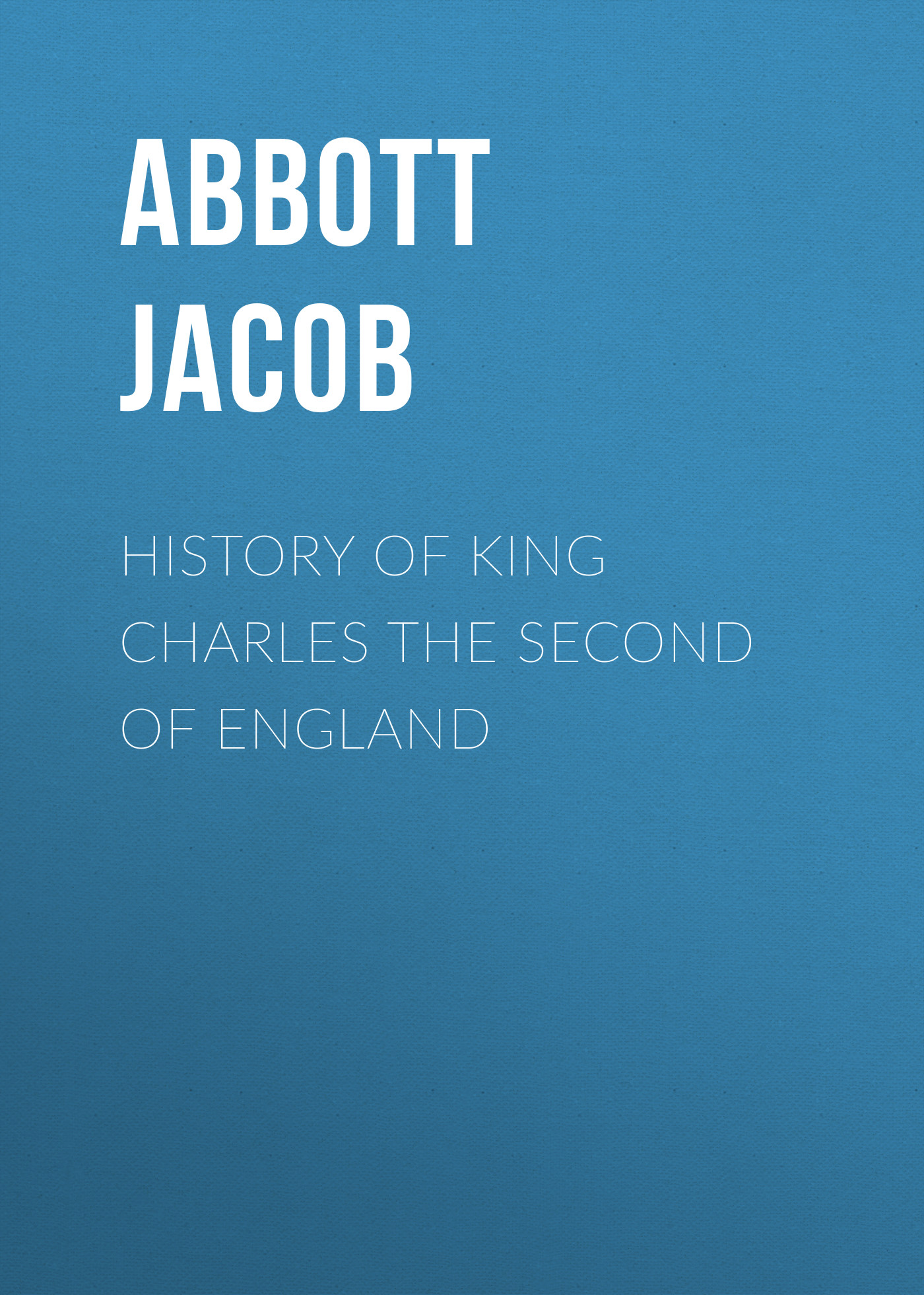 Abbott Jacob History of King Charles the Second of England цена и фото