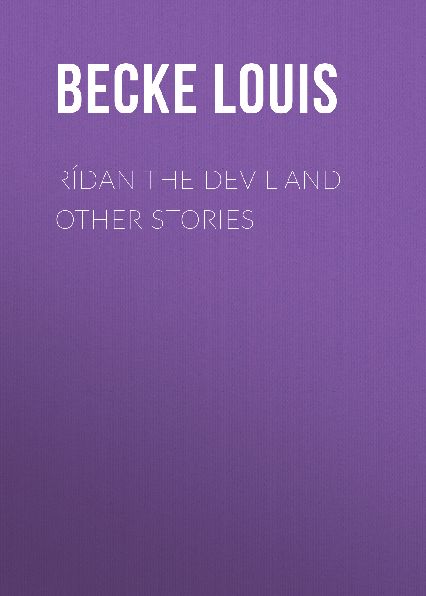 Becke Louis Rídan The Devil And Other Stories becke louis in the far north