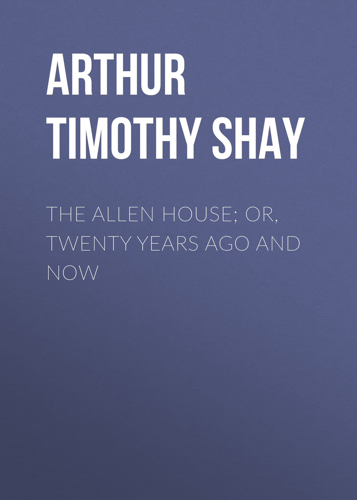 Arthur Timothy Shay The Allen House; Or, Twenty Years Ago and Now miami inc disco cell discotronix loona oscar sallguero glamrock brothers том маунтин nicco house maxx rudy mc hysterie twenty 4 seven the shrinkk reloaded sonic revolution dill g