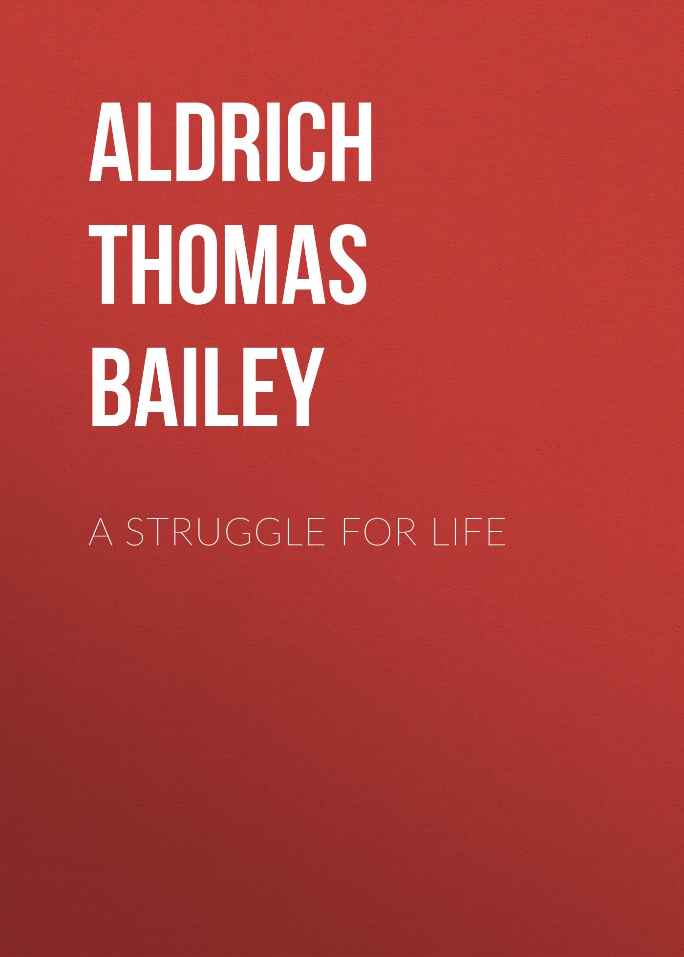 Aldrich Thomas Bailey A Struggle For Life aldrich thomas bailey wyndham towers