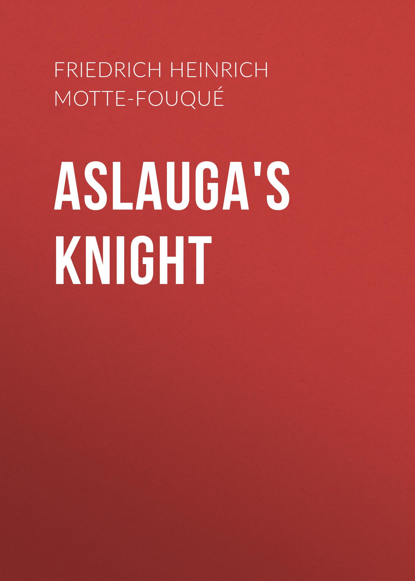 Friedrich Heinrich Karl de La Motte-Fouqué Aslauga's Knight