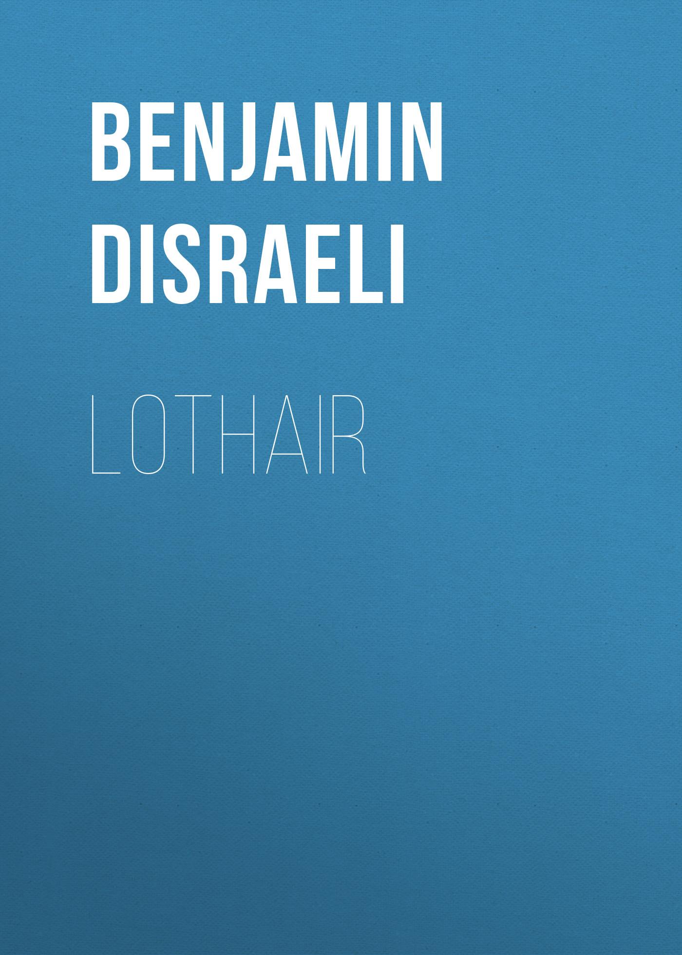 Benjamin Disraeli Lothair benjamin disraeli lothair
